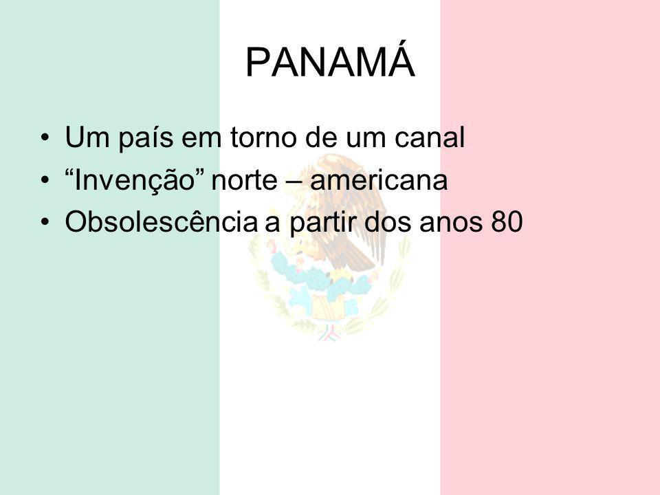 PANAMÁ Um país em torno de um canal Invenção norte – americana Obsolescência a partir dos anos 80