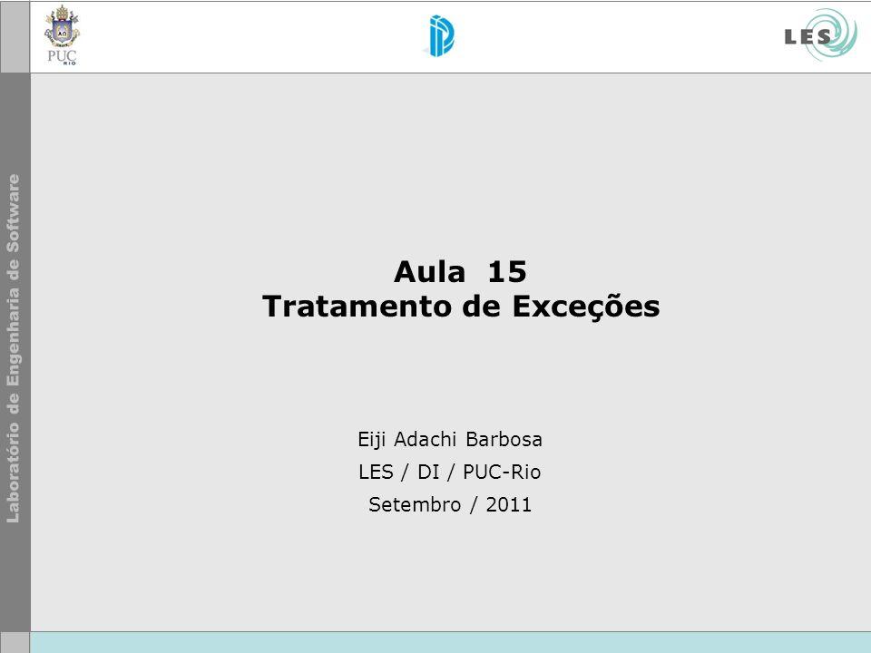 Eiji Adachi Barbosa LES / DI / PUC-Rio Setembro / 2011 Aula 15 Tratamento de Exceções