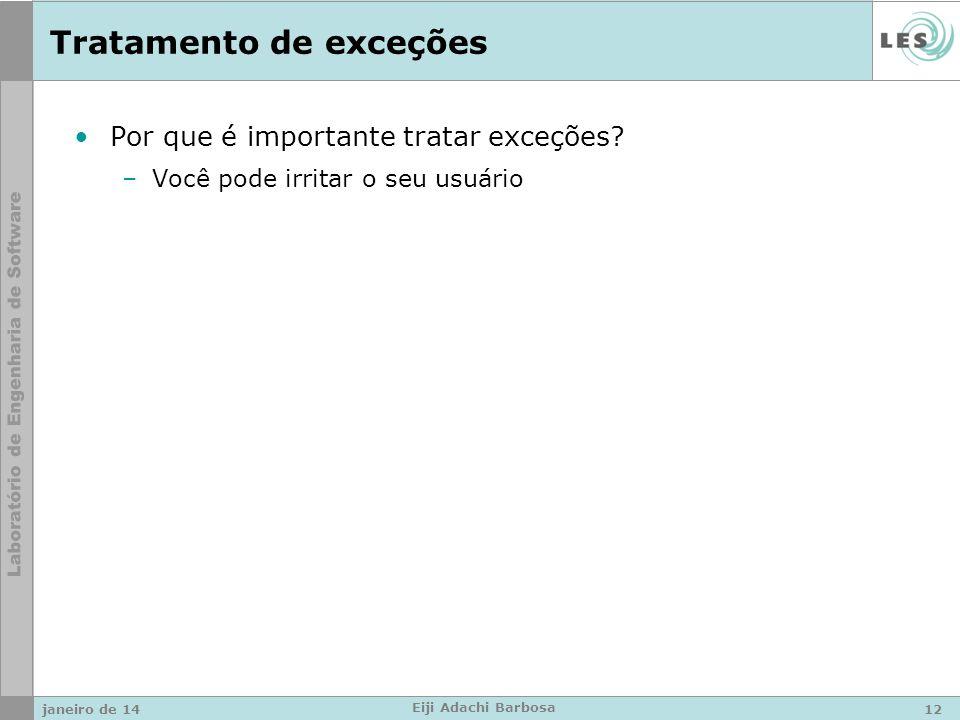 Tratamento de exceções Por que é importante tratar exceções? –Você pode irritar o seu usuário janeiro de 1412 Eiji Adachi Barbosa