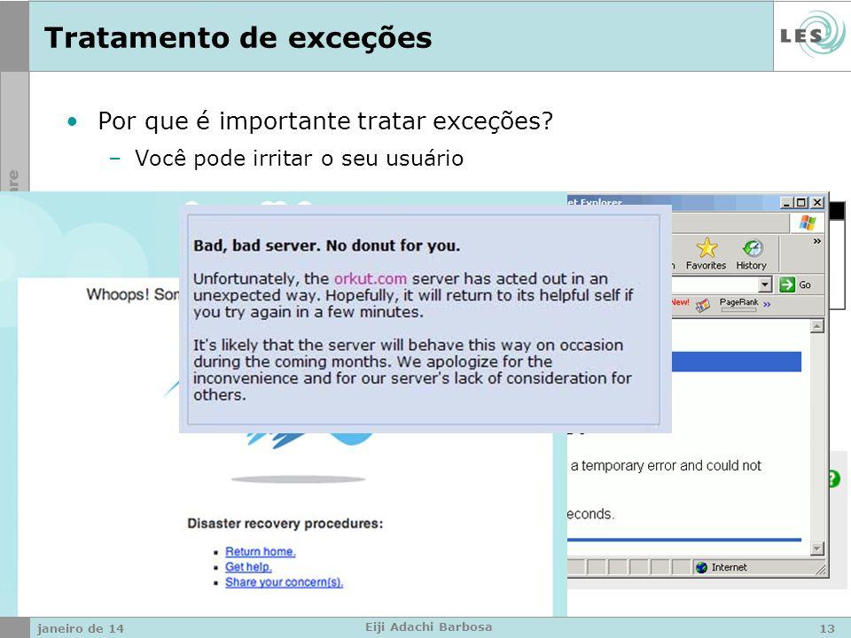 Tratamento de exceções Por que é importante tratar exceções? –Você pode irritar o seu usuário janeiro de 1413 Eiji Adachi Barbosa