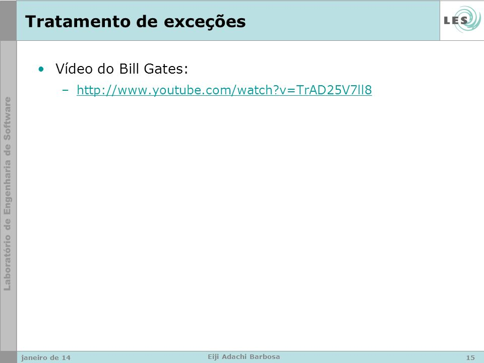 Tratamento de exceções Vídeo do Bill Gates: –http://www.youtube.com/watch v=TrAD25V7ll8http://www.youtube.com/watch v=TrAD25V7ll8 janeiro de 1415 Eiji Adachi Barbosa