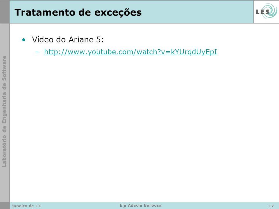 Tratamento de exceções janeiro de 1417 Eiji Adachi Barbosa Vídeo do Ariane 5: –http://www.youtube.com/watch v=kYUrqdUyEpIhttp://www.youtube.com/watch v=kYUrqdUyEpI
