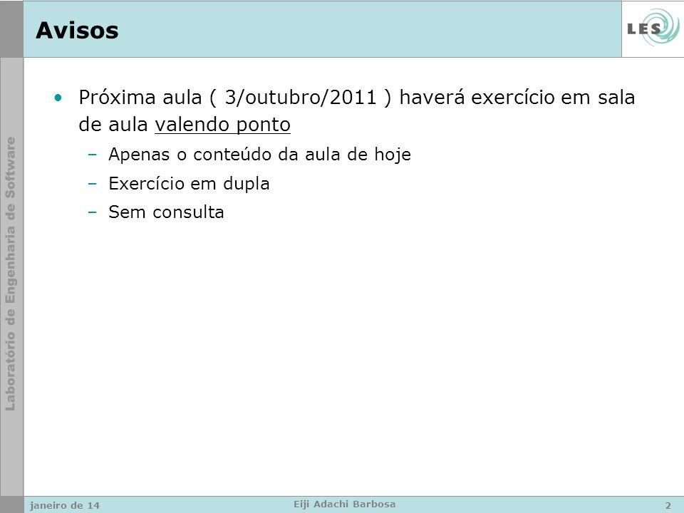 Avisos Próxima aula ( 3/outubro/2011 ) haverá exercício em sala de aula valendo ponto –Apenas o conteúdo da aula de hoje –Exercício em dupla –Sem consulta janeiro de 142 Eiji Adachi Barbosa