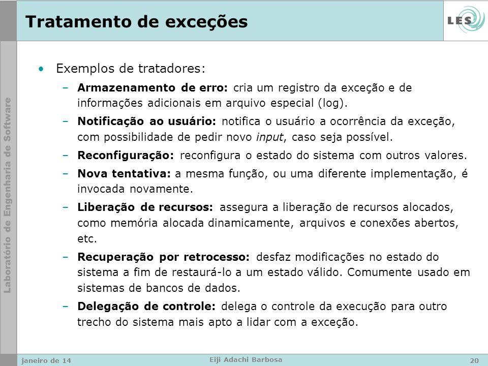 Tratamento de exceções Exemplos de tratadores: –Armazenamento de erro: cria um registro da exceção e de informações adicionais em arquivo especial (log).