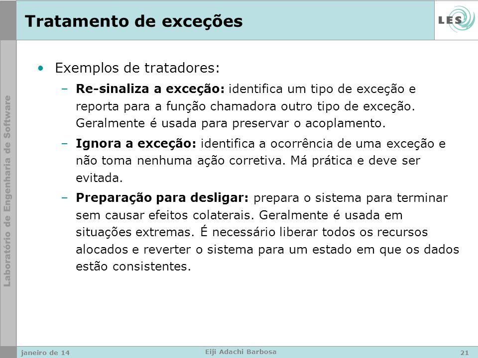 Tratamento de exceções Exemplos de tratadores: –Re-sinaliza a exceção: identifica um tipo de exceção e reporta para a função chamadora outro tipo de exceção.