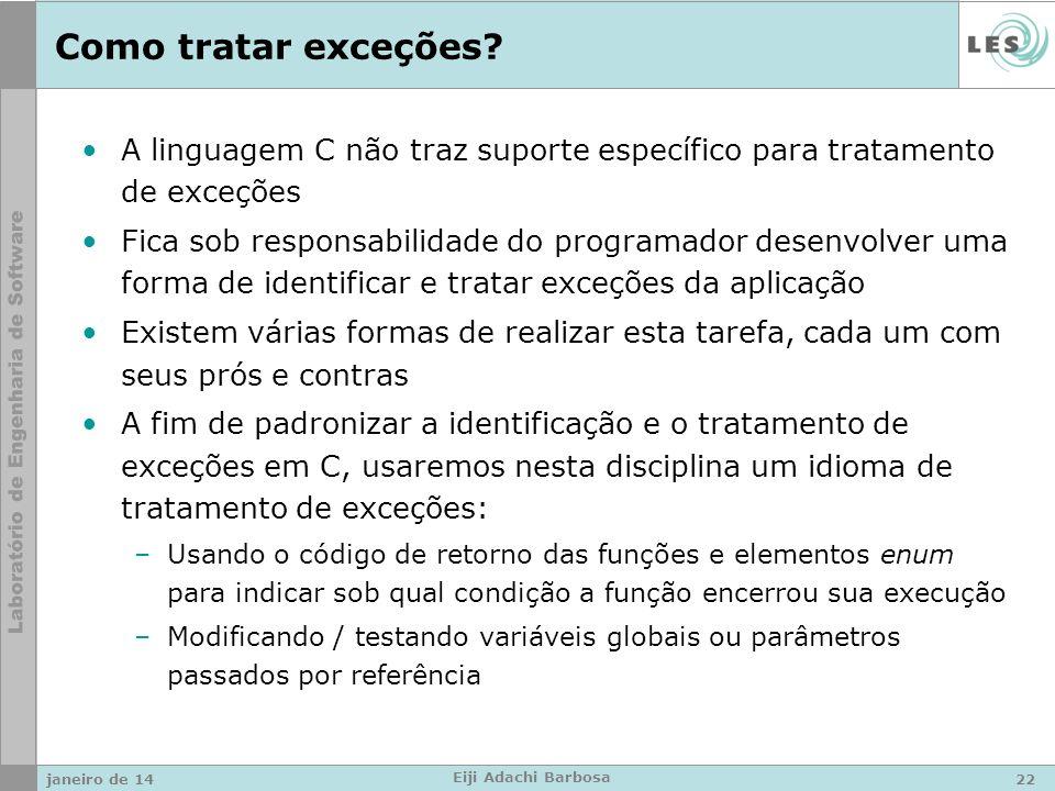 Como tratar exceções? A linguagem C não traz suporte específico para tratamento de exceções Fica sob responsabilidade do programador desenvolver uma f