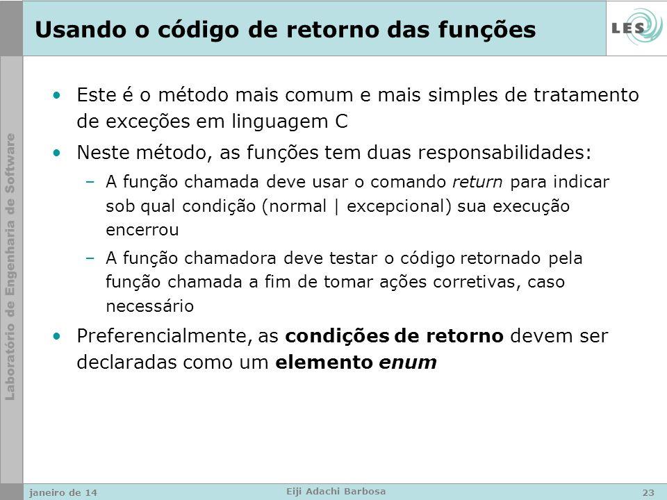 Usando o código de retorno das funções Este é o método mais comum e mais simples de tratamento de exceções em linguagem C Neste método, as funções tem