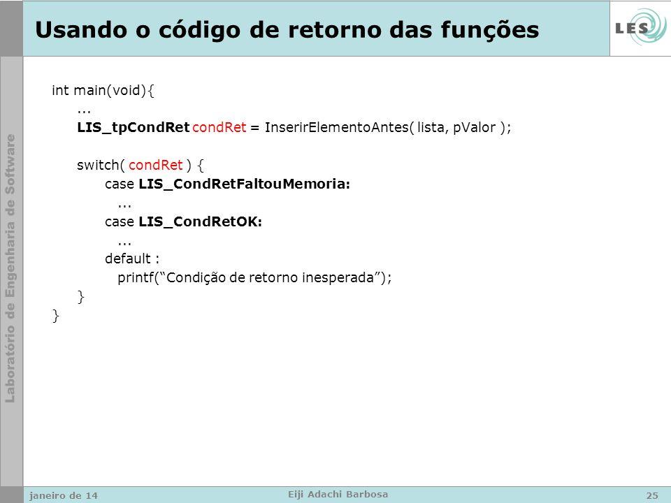 Usando o código de retorno das funções int main(void){... LIS_tpCondRet condRet = InserirElementoAntes( lista, pValor ); switch( condRet ) { case LIS_