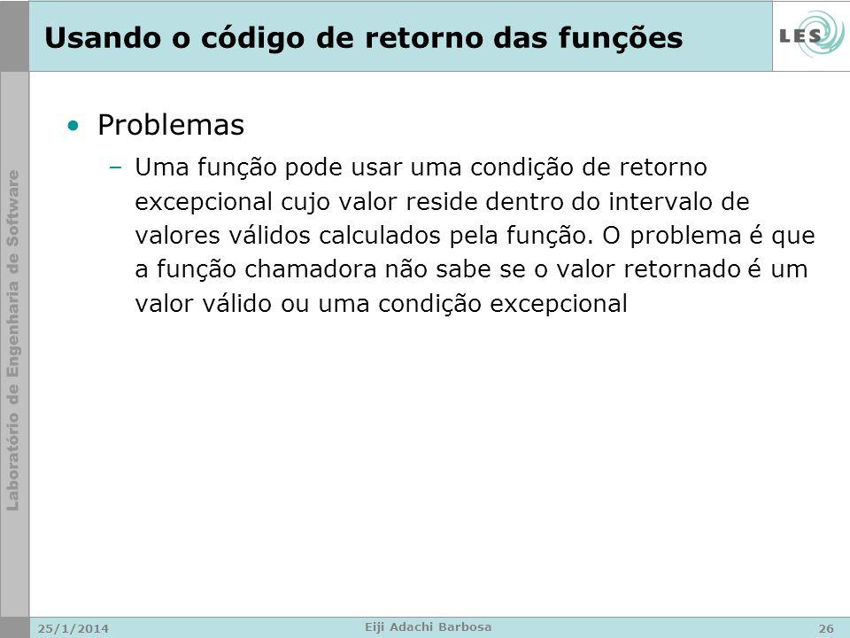 Usando o código de retorno das funções Problemas –Uma função pode usar uma condição de retorno excepcional cujo valor reside dentro do intervalo de valores válidos calculados pela função.