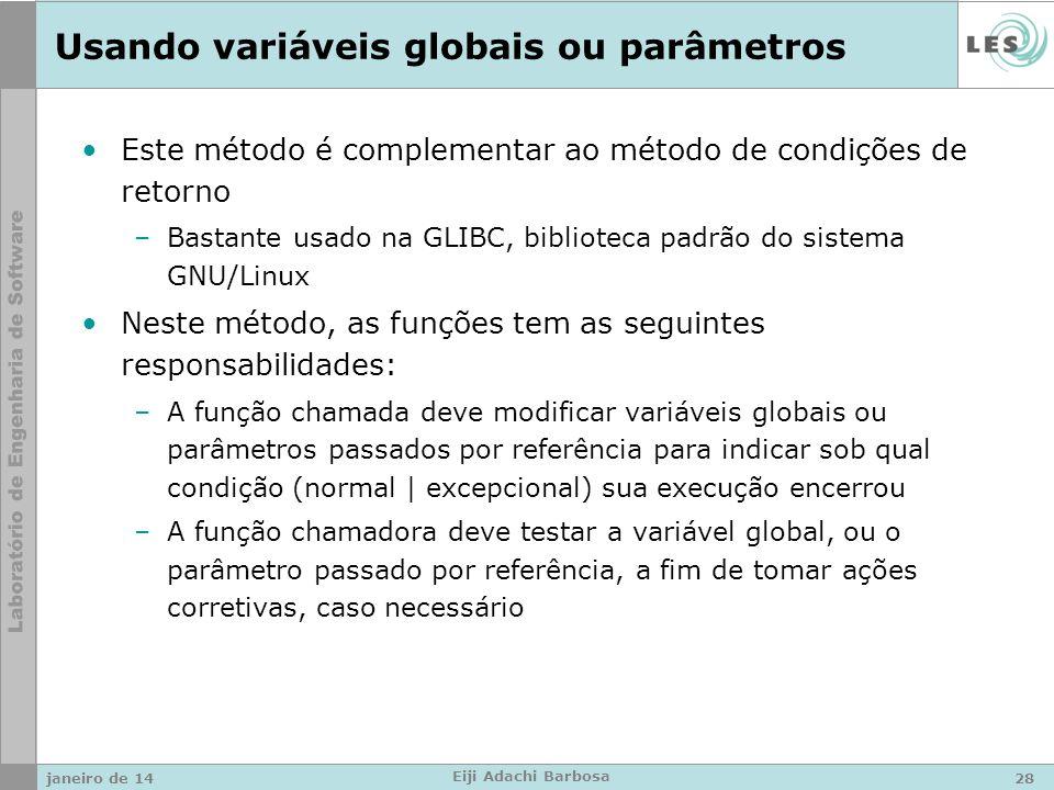 Usando variáveis globais ou parâmetros Este método é complementar ao método de condições de retorno –Bastante usado na GLIBC, biblioteca padrão do sis