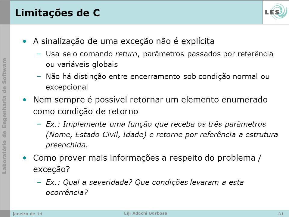 Limitações de C A sinalização de uma exceção não é explícita –Usa-se o comando return, parâmetros passados por referência ou variáveis globais –Não há