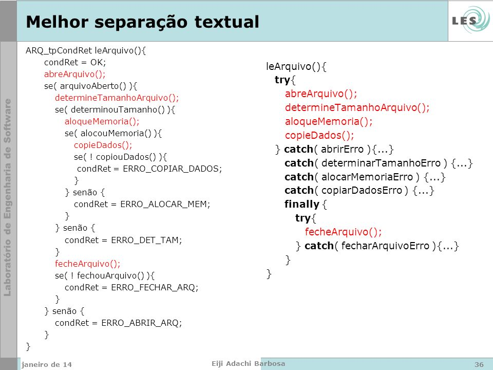 Melhor separação textual ARQ_tpCondRet leArquivo(){ condRet = OK; abreArquivo(); se( arquivoAberto() ){ determineTamanhoArquivo(); se( determinouTaman