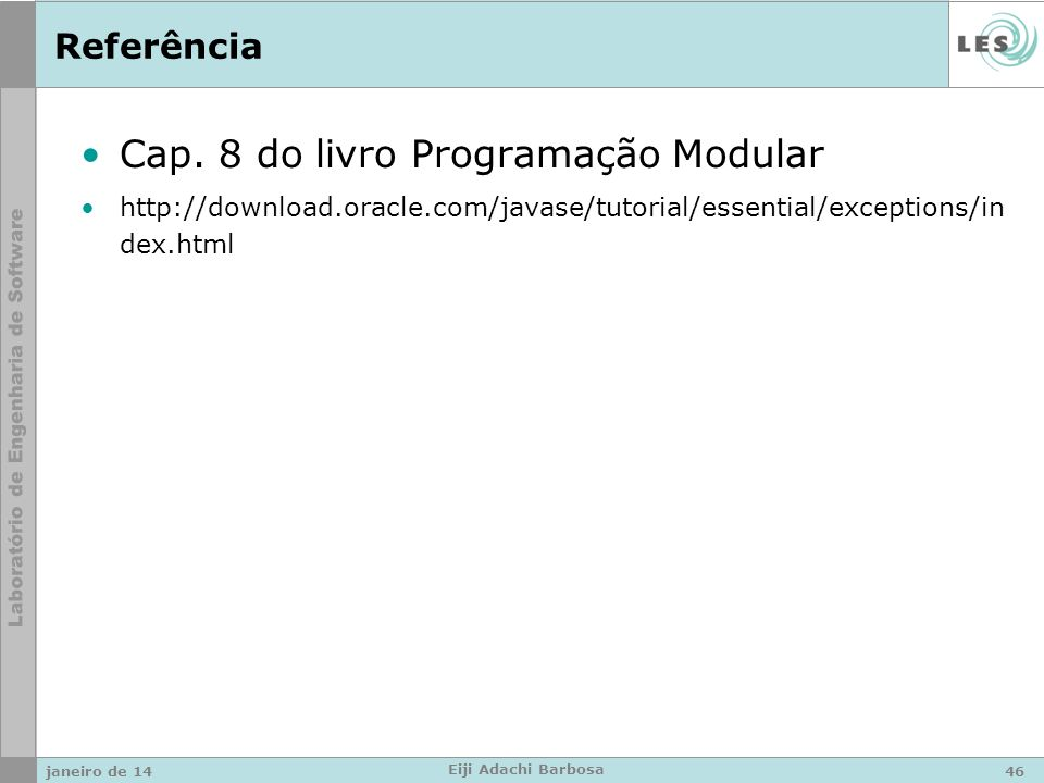 Referência Cap. 8 do livro Programação Modular http://download.oracle.com/javase/tutorial/essential/exceptions/in dex.html janeiro de 1446 Eiji Adachi