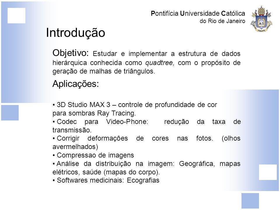 Pontifícia Universidade Católica do Rio de Janeiro Introdução Objetivo: Estudar e implementar a estrutura de dados hierárquica conhecida como quadtree