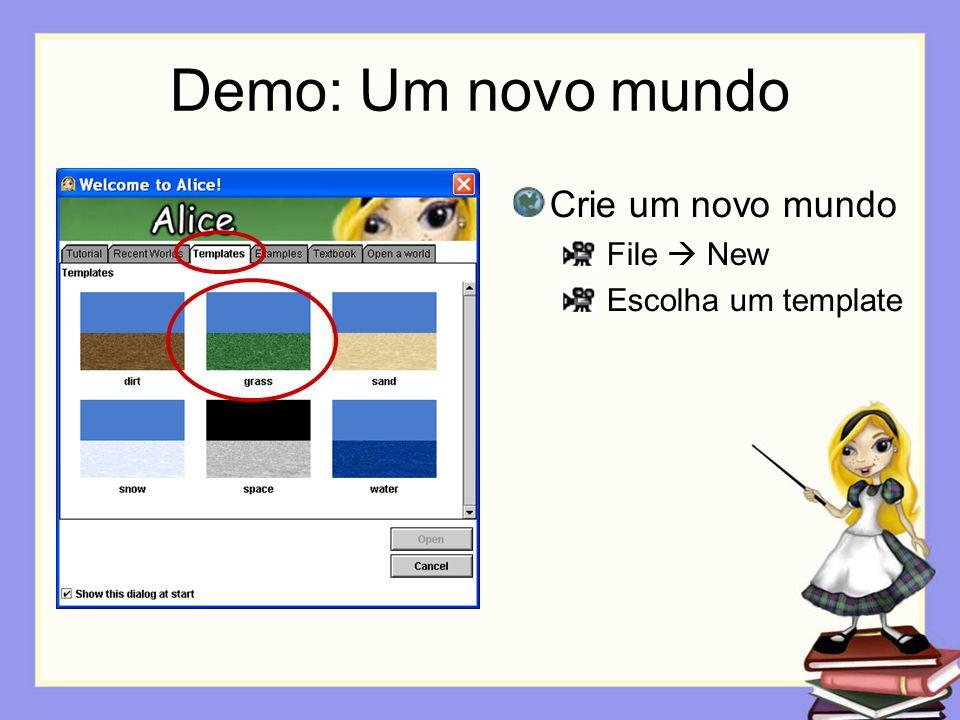 Demo: Um novo mundo Crie um novo mundo File New Escolha um template