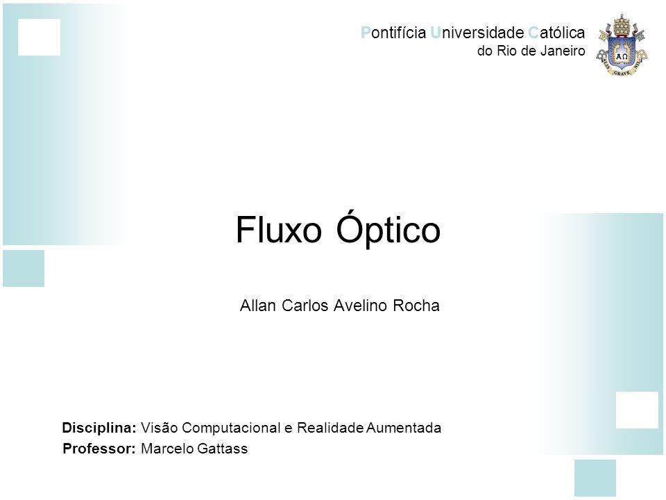Pontifícia Universidade Católica do Rio de Janeiro Fluxo Óptico Allan Carlos Avelino Rocha Disciplina: Visão Computacional e Realidade Aumentada Profe