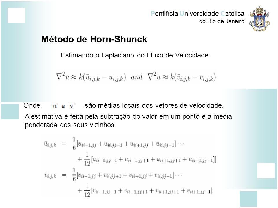 Pontifícia Universidade Católica do Rio de Janeiro Método de Horn-Shunck Estimando o Laplaciano do Fluxo de Velocidade: Ondesão médias locais dos veto