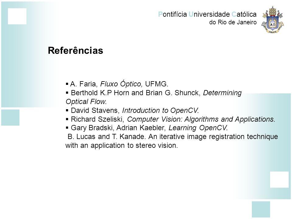 Pontifícia Universidade Católica do Rio de Janeiro Referências A. Faria, Fluxo Óptico, UFMG. Berthold K.P Horn and Brian G. Shunck, Determining Optica