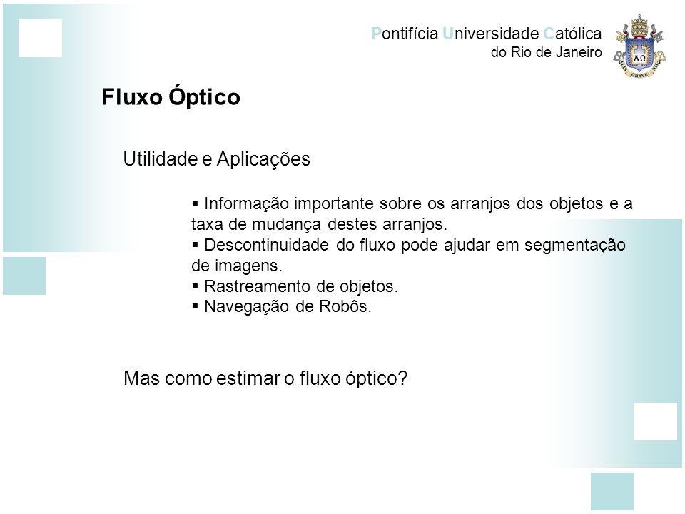 Pontifícia Universidade Católica do Rio de Janeiro Fluxo Óptico Utilidade e Aplicações Informação importante sobre os arranjos dos objetos e a taxa de