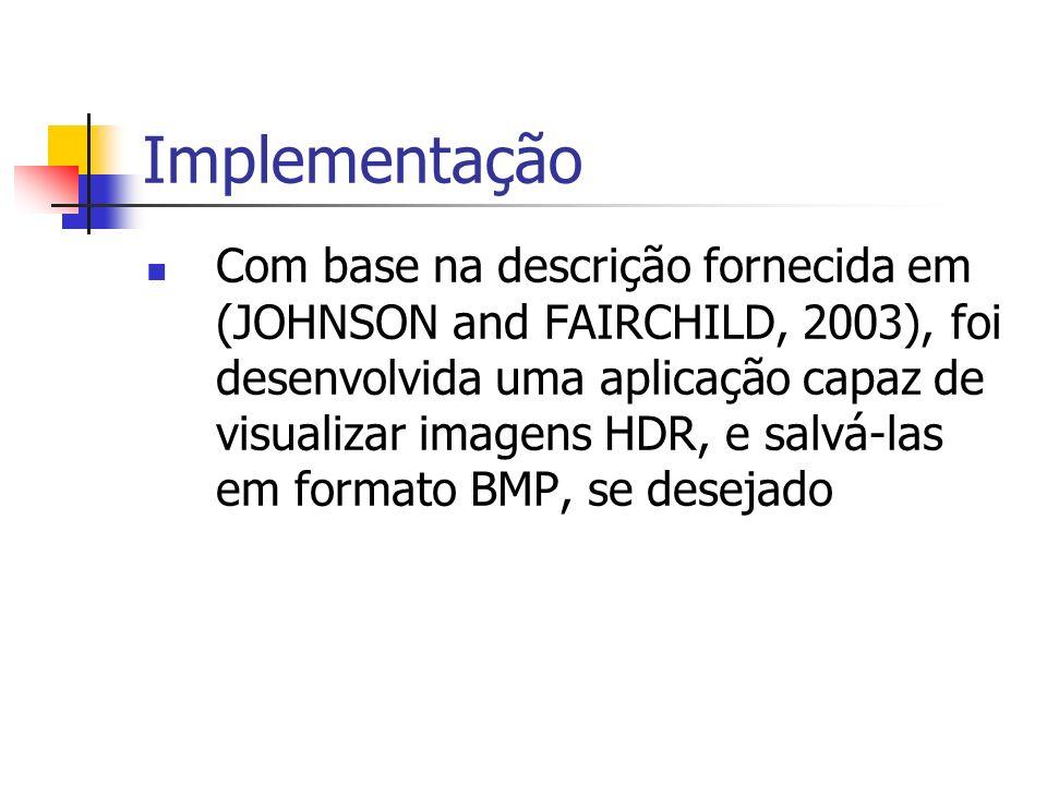 Implementação Com base na descrição fornecida em (JOHNSON and FAIRCHILD, 2003), foi desenvolvida uma aplicação capaz de visualizar imagens HDR, e salv