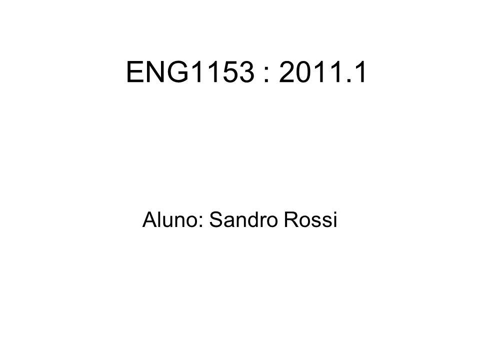 ENG1153 : 2011.1 Aluno: Sandro Rossi