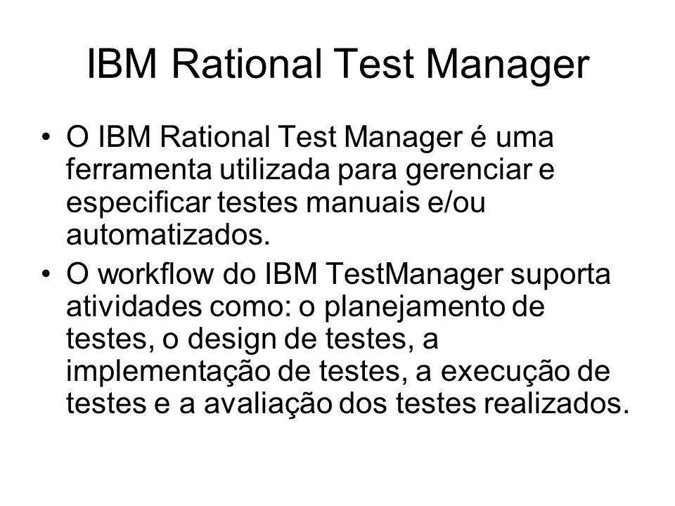 IBM Rational Test Manager O IBM Rational Test Manager é uma ferramenta utilizada para gerenciar e especicar testes manuais e/ou automatizados.