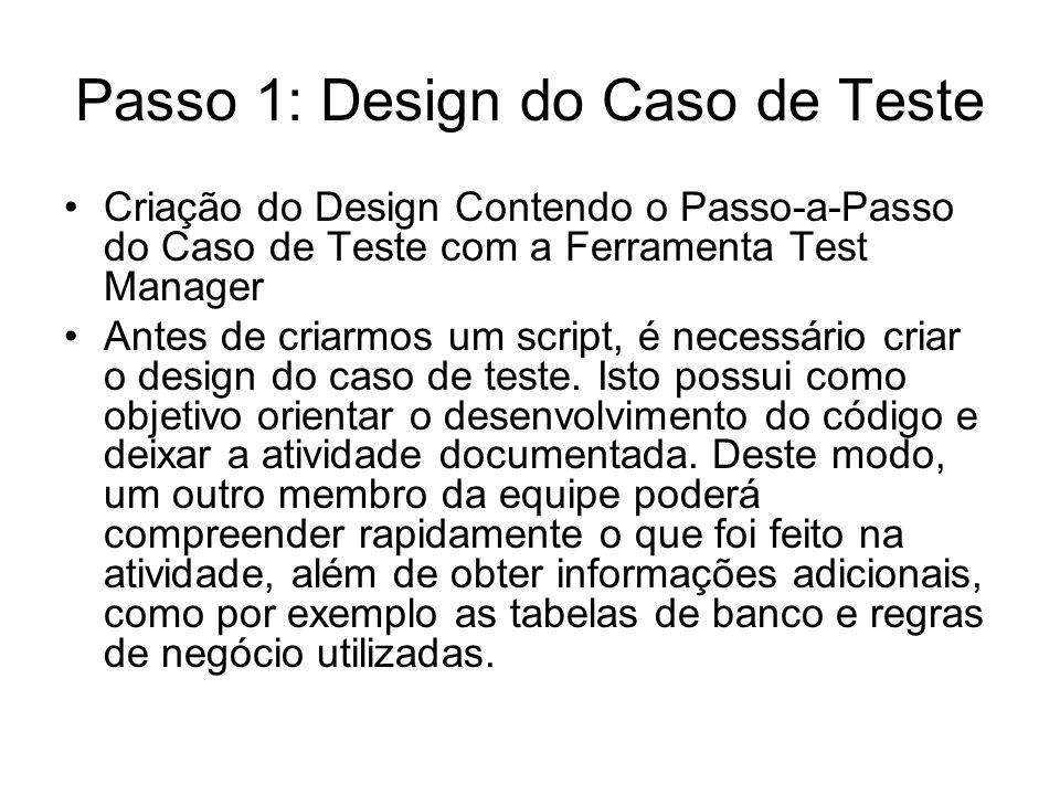 Passo 1: Design do Caso de Teste Criação do Design Contendo o Passo-a-Passo do Caso de Teste com a Ferramenta Test Manager Antes de criarmos um script, é necessário criar o design do caso de teste.