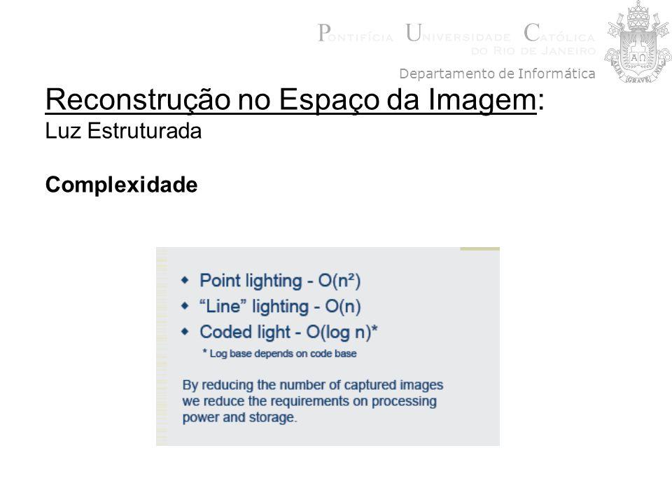 Reconstrução no Espaço da Imagem: Luz Estruturada Complexidade Departamento de Informática