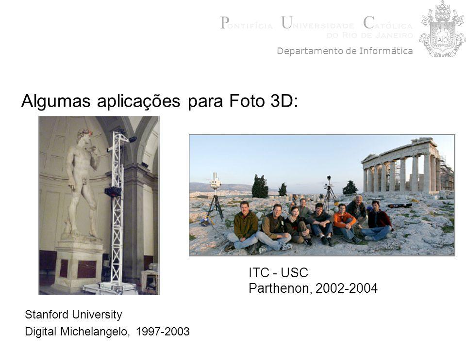 Algumas aplicações para Foto 3D: Stanford University Digital Michelangelo, 1997-2003 Departamento de Informática ITC - USC Parthenon, 2002-2004