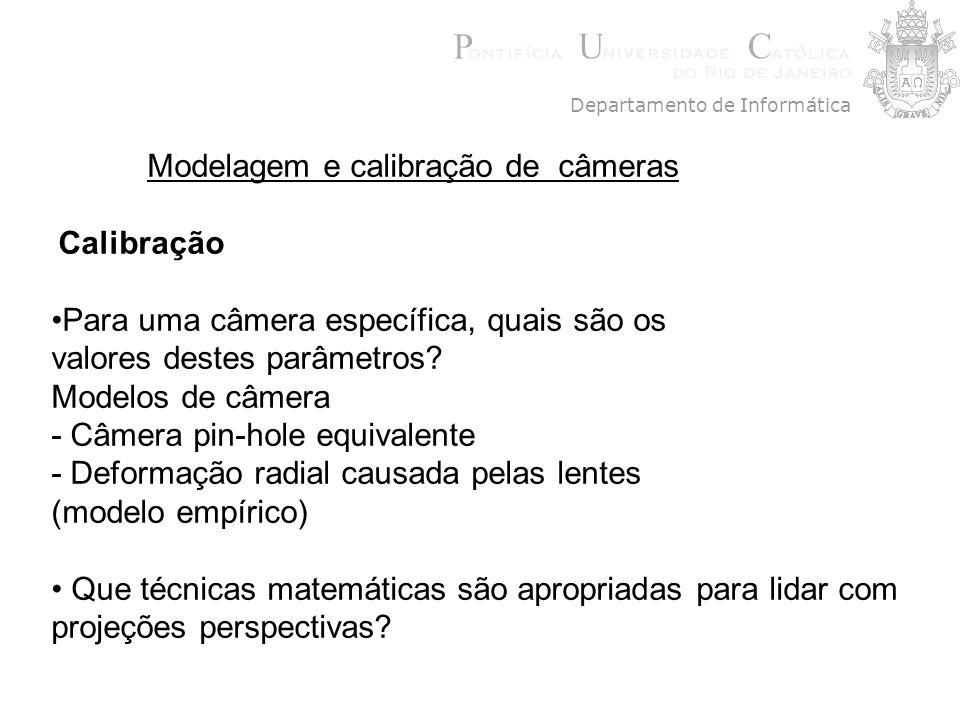 Calibração de câmera Problema: obter os parâmetros extrínsecos (R,T) e intrínsecos (K) da transformação projetiva de câmera.