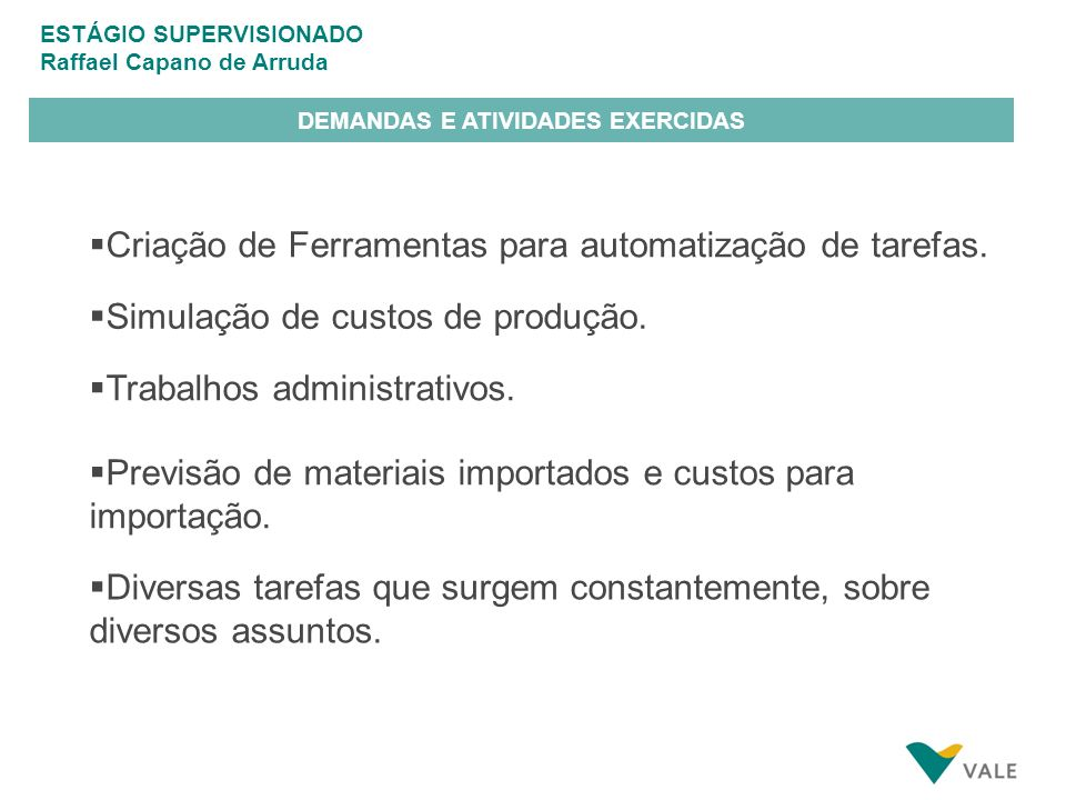 ESTÁGIO SUPERVISIONADO Raffael Capano de Arruda DEMANDAS E ATIVIDADES EXERCIDAS Criação de Ferramentas para automatização de tarefas.