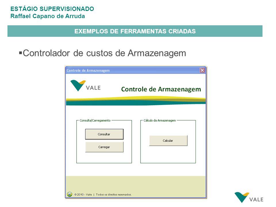 ESTÁGIO SUPERVISIONADO Raffael Capano de Arruda EXEMPLOS DE FERRAMENTAS CRIADAS Controlador de custos de Armazenagem