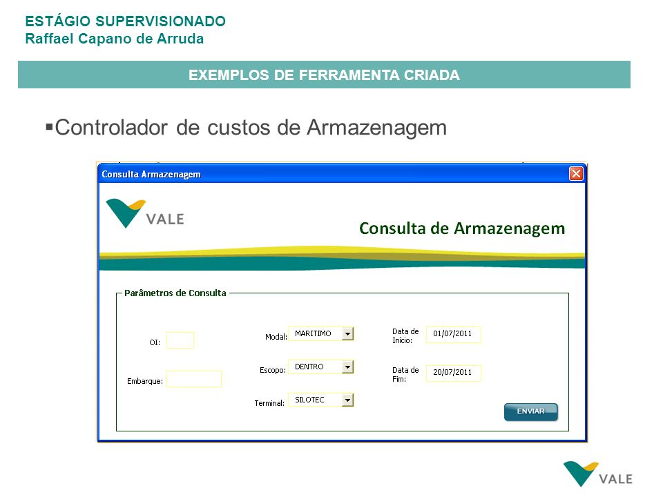 ESTÁGIO SUPERVISIONADO Raffael Capano de Arruda EXEMPLOS DE FERRAMENTA CRIADA Controlador de custos de Armazenagem