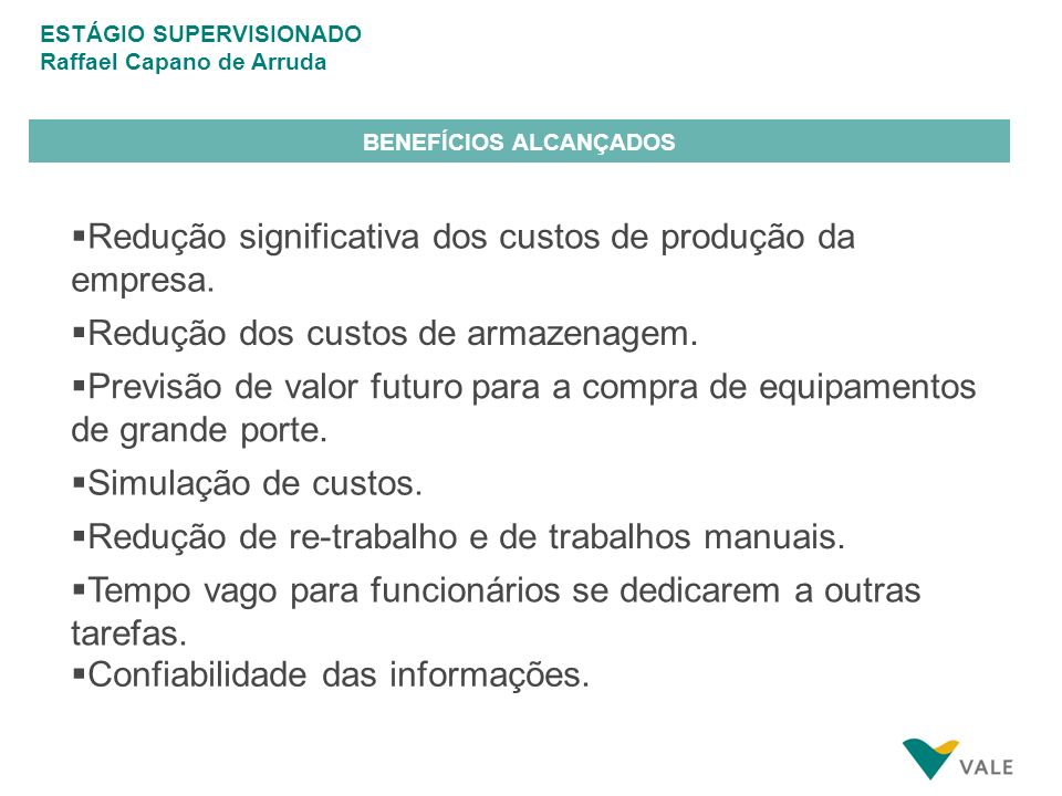 ESTÁGIO SUPERVISIONADO Raffael Capano de Arruda BENEFÍCIOS ALCANÇADOS Redução significativa dos custos de produção da empresa.