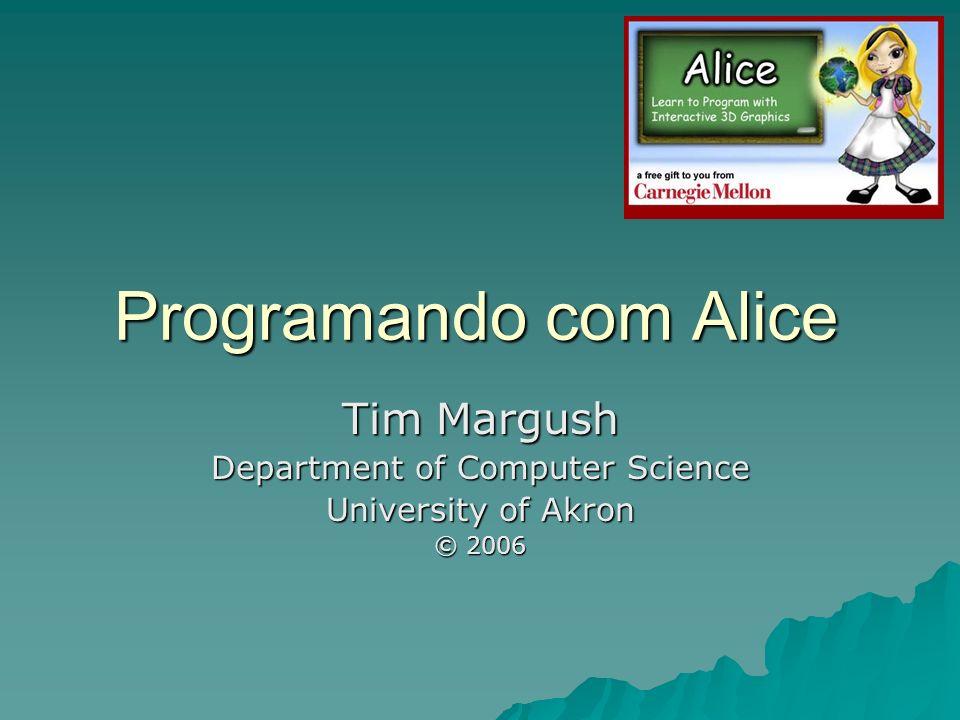 Programming in Alice © 2006 Dr.Tim Margush 22 Ficando visível.