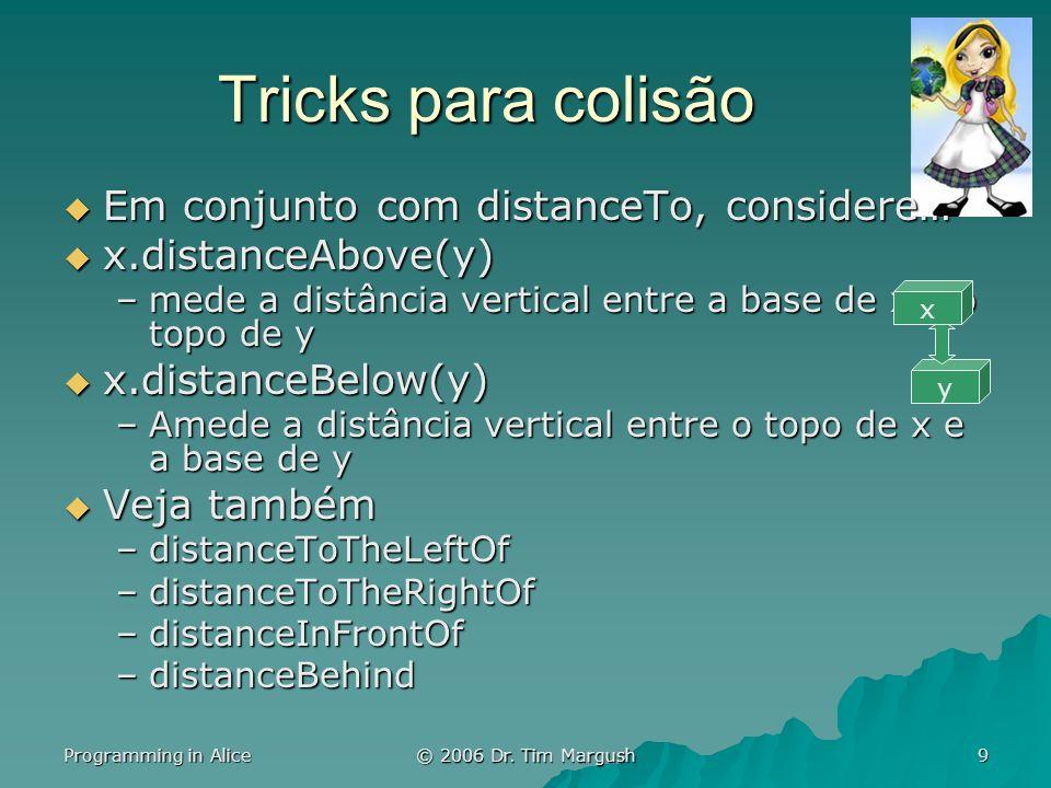 Programming in Alice © 2006 Dr.Tim Margush 20 Exemplo: Caça ao Coelho Lobo caça o coelho.