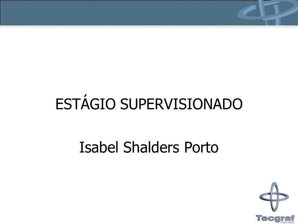ESTÁGIO SUPERVISIONADO Isabel Shalders Porto