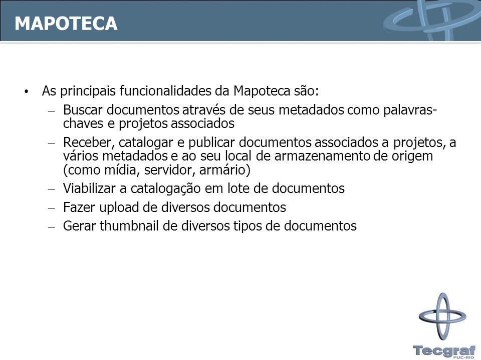 MAPOTECA As principais funcionalidades da Mapoteca são: – Buscar documentos através de seus metadados como palavras- chaves e projetos associados – Re