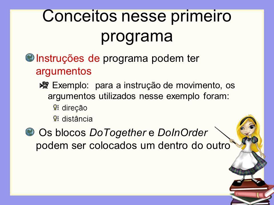 Conceitos nesse primeiro programa Instruções de programa podem ter argumentos Exemplo: para a instrução de movimento, os argumentos utilizados nesse e