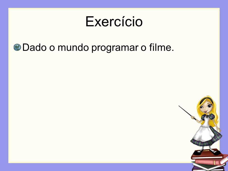 Exercício Dado o mundo programar o filme.