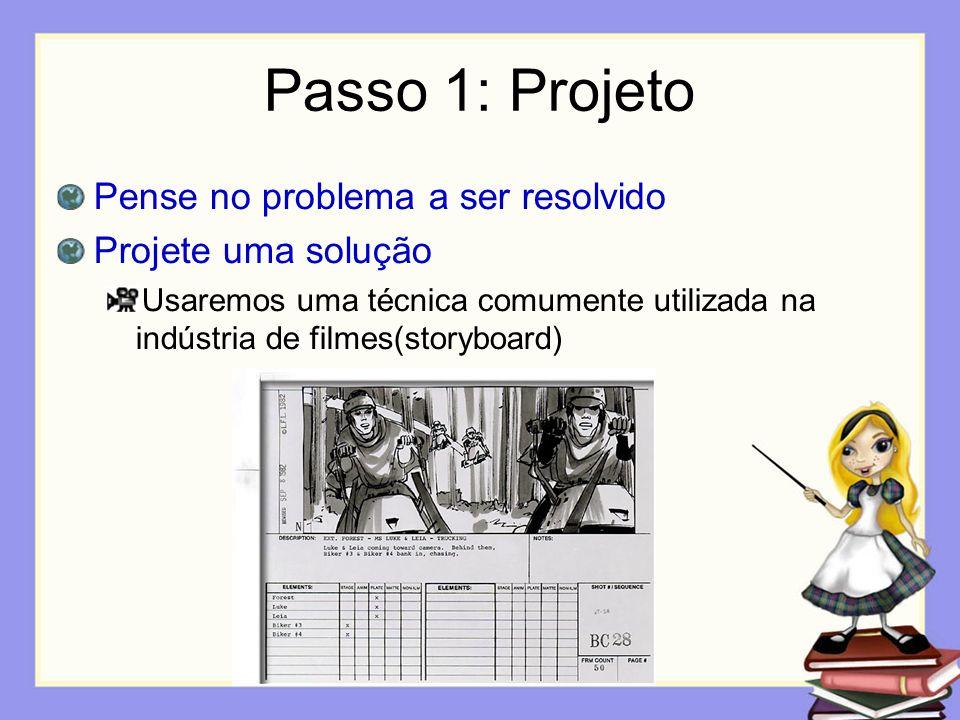 Passo 1: Projeto Pense no problema a ser resolvido Projete uma solução Usaremos uma técnica comumente utilizada na indústria de filmes(storyboard)
