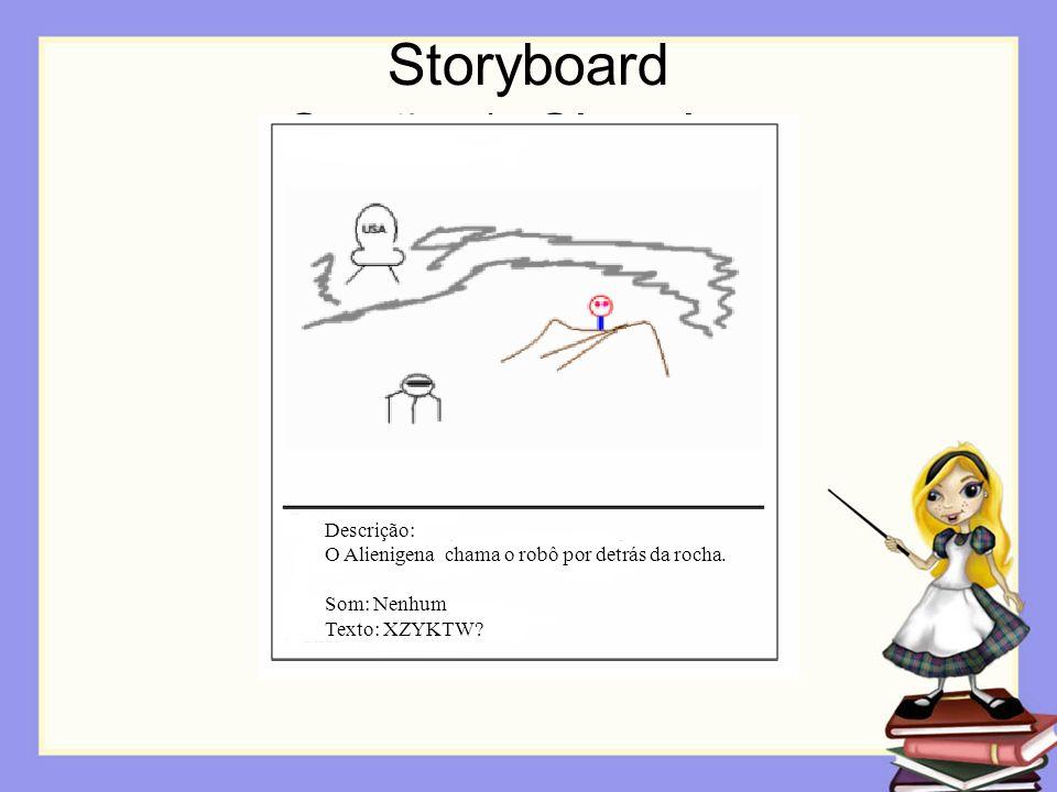 Storyboard Opção 1: Sketches Descrição: O Alienigena chama o robô por detrás da rocha. Som: Nenhum Texto: XZYKTW?