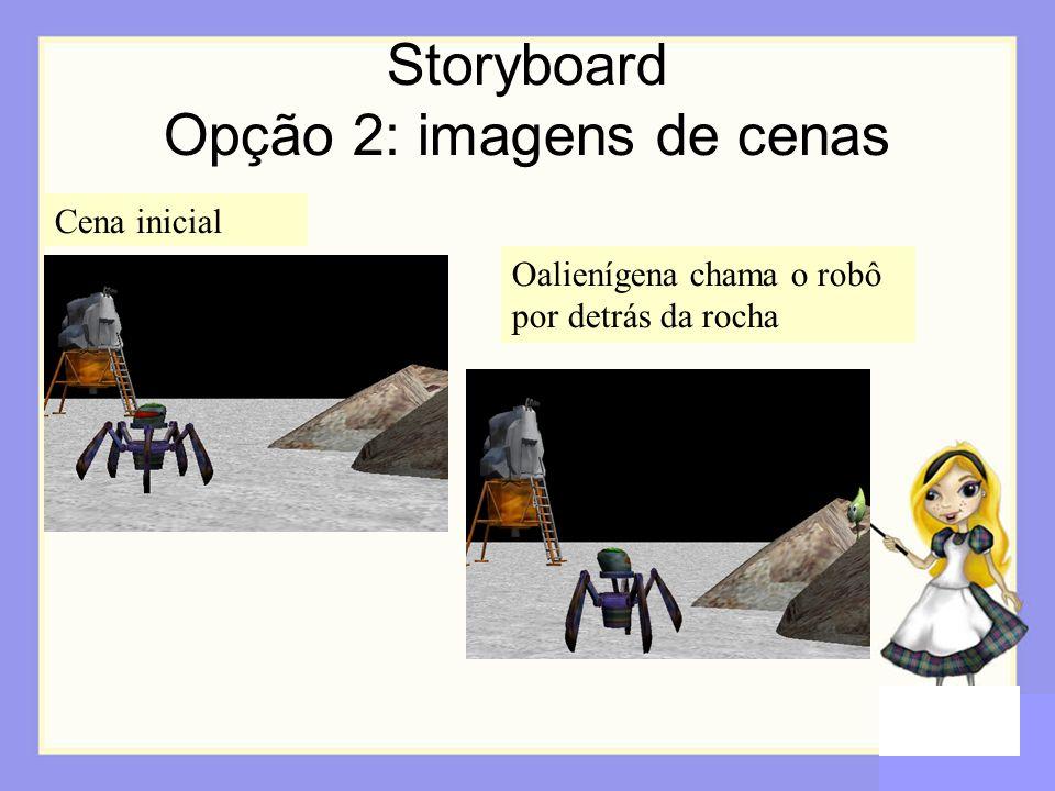 Storyboard Opção 2: imagens de cenas Cena inicial Oalienígena chama o robô por detrás da rocha