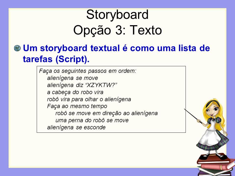 Storyboard Opção 3: Texto Um storyboard textual é como uma lista de tarefas (Script). Faça os seguintes passos em ordem: alienígena se move alienígena