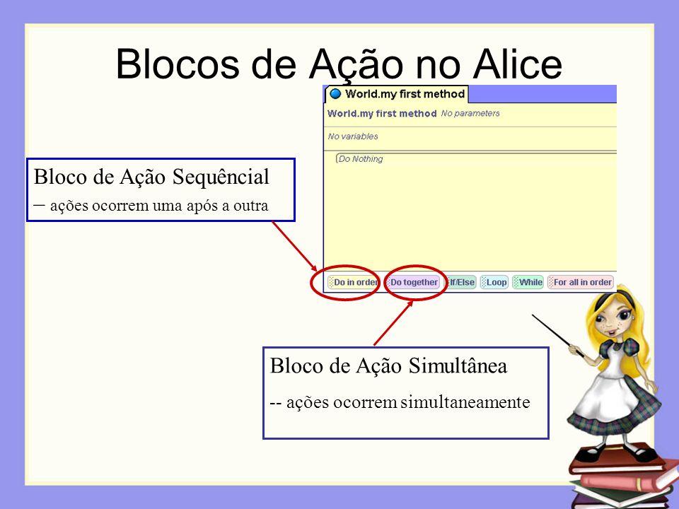 Blocos de Ação no Alice Bloco de Ação Sequêncial – ações ocorrem uma após a outra Bloco de Ação Simultânea -- ações ocorrem simultaneamente
