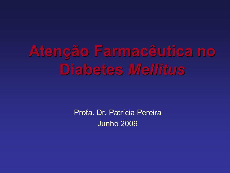 Atenção Farmacêutica no Diabetes Mellitus Profa. Dr. Patrícia Pereira Junho 2009