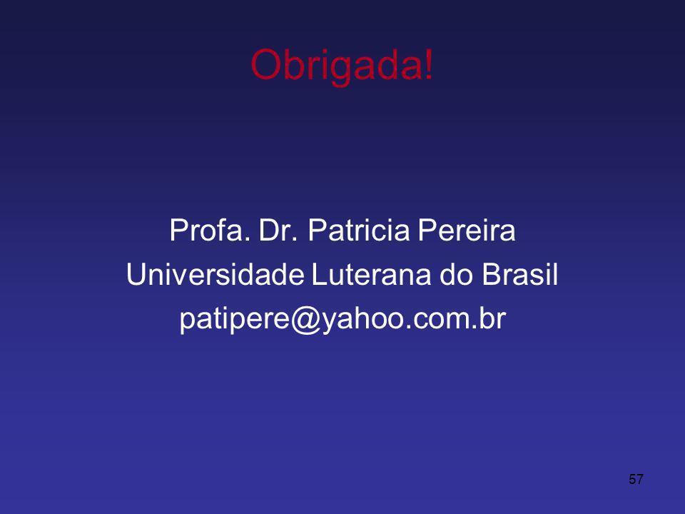 57 Obrigada! Profa. Dr. Patricia Pereira Universidade Luterana do Brasil patipere@yahoo.com.br