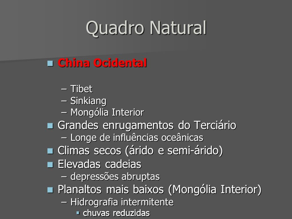 Quadro Natural China Ocidental China Ocidental –Tibet –Sinkiang –Mongólia Interior Grandes enrugamentos do Terciário Grandes enrugamentos do Terciário