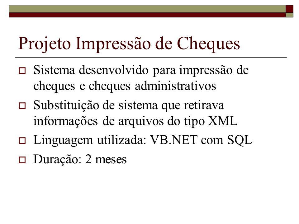 Projeto Impressão de Cheques Sistema desenvolvido para impressão de cheques e cheques administrativos Substituição de sistema que retirava informações