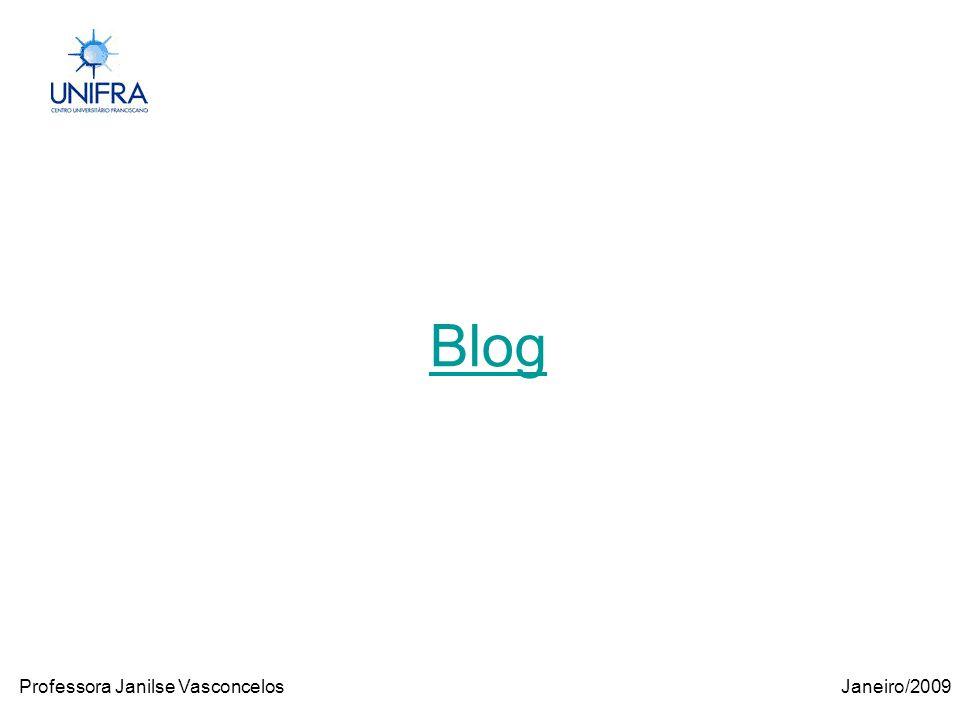 Janeiro/2009Professora Janilse Vasconcelos O Blog, é um diário na Web, que pode complementar o ensino presencial, com imagens, links, textos, referências de livros, vídeos e análise da trajetória da disciplina de uma forma dinâmica e inovadora.